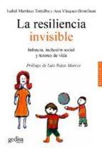 la resiliencia invisible: infancia, inclusion social y tutores de vida-ana vasquez bronfman-isabel martinez torralba-9788497841269