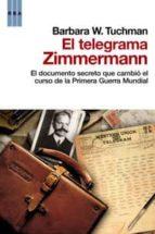 el telegrama zimmermann: el documento secreto que cambio el curso de la primera guerra mundial-barbara w. tuchman-9788498677669