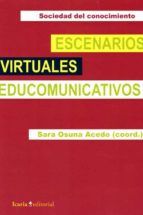escenarios virtuales educomunicativos: sociedad del conocimiento sara osuana acedo 9788498886269