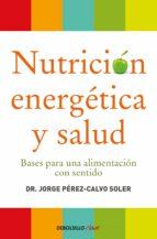 nutricion energetica y salud: bases para una alimentacion con sen tido jorge perez calvo soler 9788499086569