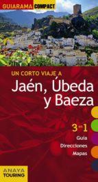 un corto viaje a jaén, úbeda y baeza 2015 (guiarama compact)-rafael arjona molina-9788499356969