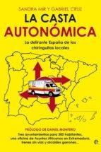 la casta autonomica: la delirante españa de los chiringuitos loca les-gabriel cruz-sandra mir-9788499703169