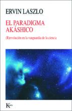 el paradigma akhasico-ervin laszlo-9788499883069