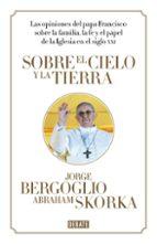 sobre el cielo y la tierra jorge papa francisco bergoglio a. skorka 9788499923369