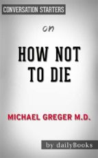 how not to die?: by dr. michael greger | conversation starters (ebook) 9788827522769