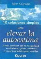El libro de Diez soluciones simples para elevar la autoestima autor GLENN R. SCHIRALDI PDF!