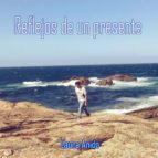 reflejos de un presente (ebook) cdlap00008669
