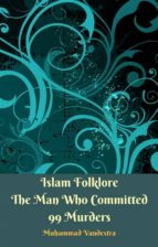 islam folklore the man who committed 99 murders (ebook)-9781370727179