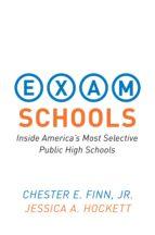exam schools (ebook)-chester e., jr. finn-jessica a. hockett-9781400844579