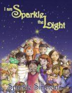 El libro de I am sparkle the light autor SPARKLE SIMMONS EPUB!