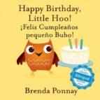 El libro de Happy birthday little hoo / ¡feliz cumpleaños pequeño buho! autor BRENDA PONNAY DOC!
