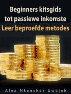 beginners kitsgids tot passiewe inkomste: leer beproefde metodes (ebook) 9781547502479