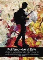 polifemo vive al este. viaje a la trastienda de europa (ebook)-daniel pinilla-9781629348179