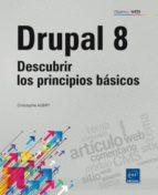 drupal 8: descubrir los principios basicos-christophe aubry-9782409001079