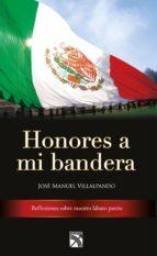 honores a mi bandera (ebook)-jose manuel villalpando-9786070744679