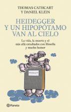 heidegger y un hipopotamo van al cielo: la vida, la muerte y el m as alla estudiados con filosofia y mucho humor thomas cathcart daniel klein 9788408093879