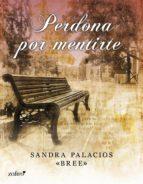 perdona por mentirte (ebook)-sandra palacios bree-9788408109679