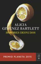 hombres desnudos (premio planeta 2015)-alicia gimenez bartlett-9788408147879