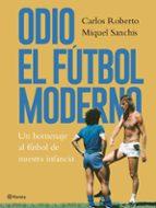 odio el fútbol moderno-carlos roberto-miquel sanchis-9788408176879