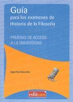 guía para los examenes de historia de la filosofia: pruebas de ac ceso a la universidad angel prior olmos 9788415463979