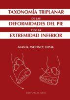 El libro de Taxonomia triplanar de las deformidades del pie y de la extremidad inferior autor ALAN K. WHITNEY TXT!