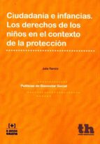 ciudadania e infancias: los derechos de los niños en el contexto de la proteccion-julia ramiro-9788416349579