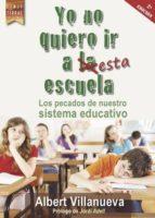 yo no quiero ir a esta escuela (ebook)-albert villanueva-9788416896479