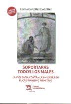 soportaras todos los males: la violencia contra las mujeres en el cristianismo primitivo emma gonzalez gonzalez 9788417069179
