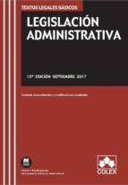 legislacion administrativa: texto legal basico con concordancias y modificaciones resaltadas (15ª ed.) 9788417135379