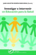 El libro de Investigar e intervenir en educación para la salud autor JUAN AGUSTIN MORON MARCHENA TXT!