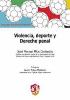 violencia, deporte y derecho penal-jose manuel rios corbacho-9788429017779