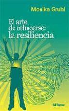 el arte de rehacerse: la resiliencia-monika gruhl-9788429317879