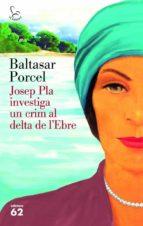 josep pla investiga un crim al delta de l'ebre (ebook)-baltasar porcel-9788429773279