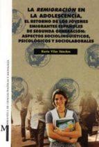 la remigracion en la adolescencia. el retorno de los jovenes emig rantes españoles de segunda generacion-karin vilar sanchez-9788433829979