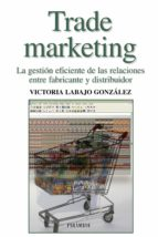 trade marketing : la gestion eficiente de las relaciones entre fa bricante y distribuidor-victoria labajo gonzalez-9788436821079