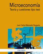 microeconomia: teoria y cuestiones tipo test-juan carlos reboredo nogueira-9788436837179