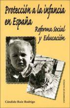 proteccion a la infancia en españa: reforma social y educacion-candido ruiz rodrigo-9788437060279