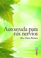 autoayuda para tus nervios: una guia para todos los que sufren es tres y trastornos nerviosos-claire weeks-9788441433779