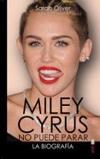miley cyrus: la biografia: no puede parar sarah oliver 9788441435179