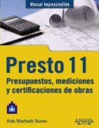 presto 11: presupuestos, mediciones y certificaciones de obras (m anual imprescindible) aida machado bueno 9788441529779