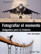 (pe) fotografiar el momento: imagenes para la historia john harrington 9788441530379