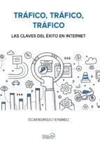 trafico, trafico, trafico. las claves del exito en internet (social media) oscar rodriguez fernandez 9788441538979