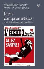 ideas comprometidas (ebook)-maximiliano (ed.) fuentes-ferran (ed.) archiles-9788446046479