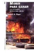 morir para ganar: las estrategias del terrorismo suicida-robert a. pape-9788449318979