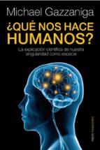 ¿que nos hace humanos?: la explicacion cientifica de nuestra sing ularidad como especie-michael s. gazzaniga-9788449324079