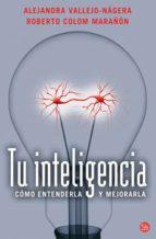 tu inteligencia: como entenderla y mejorarla-roberto colom marañon-9788466308779