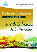 PORTEROS-CUIDADORES DEL AYUNTAMIENTO DE CHICLANA DE LA FRONTERA. TEST Y SUPUESTOS PRÁCTICOS