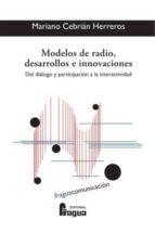 modelos de radio, desarrollos e innovaciones: del dialogo y participacion a la interactividad mariano cebrian herreros 9788470742279