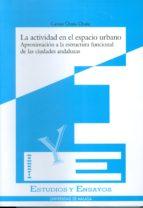 la actividad en el espacio urbano: aproximacion a la estructura f uncional de las ciudades andaluzas carmen ocaña ocaña 9788474966879