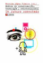 medios de comunicacion, tecnologia y entretenimiento: un futuro c onectado-nereida lopez-9788475846279